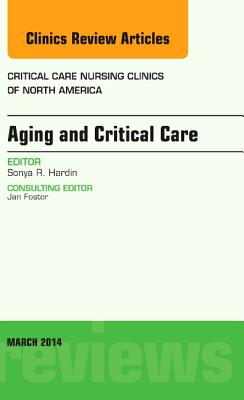 Age Related Complications in Critical Illness, an Issue of Critical Care Nursing Clinics By Hardin, Sonya