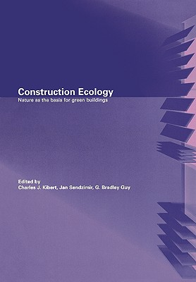 Construction Ecology By Sendzimir, Jan (EDT)/ Sendzimir, Jan/ Guy, G. Bradley/ Kibert, Charles J./ Guy, G. Bradley (EDT)
