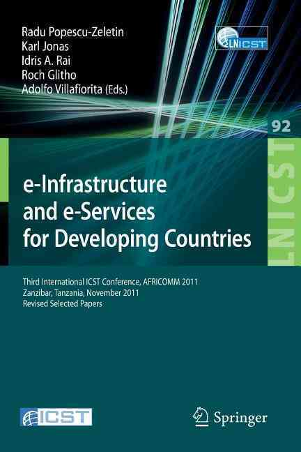 E-infrastructure and E-services for Developing Countries By Popescu-Zeletin, Radu (EDT)/ Jonas, Karl (EDT)/ Rai, Idris A. (EDT)/ Glitho, Roch (EDT)/ Villafiorita, Adolfo (EDT)